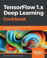 TensorFlow 1.x Deep Learning Cookbook by Antonio Gulli, Amita Kapoor