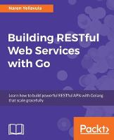 Building RESTful Web services with Go by Naren Yellavula