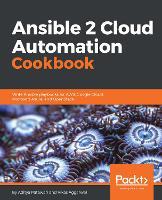 Ansible 2 Cloud Automation Cookbook Write Ansible playbooks for AWS, Google Cloud, Microsoft Azure, and OpenStack by Vikas Aggarwal, Aditya Patawari