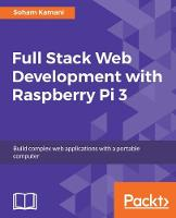 Full Stack Web Development with Raspberry Pi 3 by Soham Kamani
