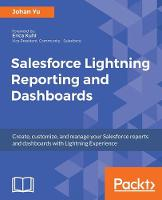 Salesforce Lightning Reporting and Dashboards by Johan Yu