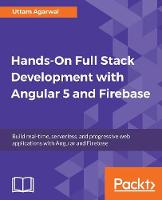 Hands-On Full Stack Development with Angular 5 and Firebase Build real-time, serverless, and progressive web applications with Angular and Firebase by Uttam Agarwal