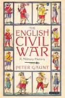 The English Civil War A Military History by Peter Gaunt