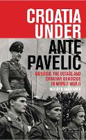Croatia Under Ante Pavelic America, the Ustase and Croatian Genocide in World War II by Robert B. McCormick