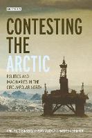 Contesting the Arctic Politics and Imaginaries in the Circumpolar North by Philip E. Steinberg, Jeremy Tasch, Hannes Gerhardt, Adam Keul