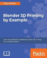 Blender 3D Printing by Example by Vicky Somma
