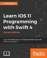 Learn iOS 11 Programming with Swift 4 Learn the fundamentals of iOS app development with Swift 4 and Xcode 9, 2nd Edition by Craig Clayton
