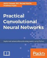Practical Convolutional Neural Networks Implement advanced deep learning models using Python by Mohit Sewak, Md. Rezaul Karim, Pradeep Pujari