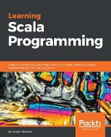 Learning Scala Programming Object-oriented programming meets functional reactive to create Scalable and Concurrent programs by Vikash Sharma