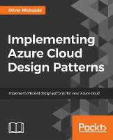 Implementing Azure Cloud Design Patterns Implement efficient design patterns for data management, high availability, monitoring and other popular patterns on your Azure Cloud by Stefano Demiliani, Oliver Michalski