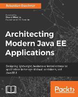 Architecting Modern Java EE Applications by Sebastian Daschner