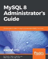MySQL 8 Administrator's Guide Effective guide to administering high-performance MySQL 8 solutions by Chintan Mehta, Hetal Oza, Ankit K Bhavsar, Subhash Shah