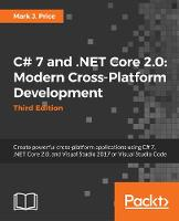 C# 7.1 and .NET Core 2.0 - Modern Cross-Platform Development - Third Edition by Mark J. Price
