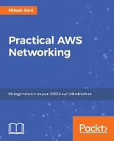 Practical AWS Networking Build and manage complex networks using services such as Amazon VPC, Elastic Load Balancing, Direct Connect, and Amazon Route 53 by Mitesh Soni