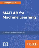 MATLAB for Machine Learning by Giuseppe Ciaburro