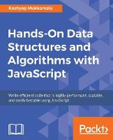 Hands-On Data Structures and Algorithms with JavaScript Write efficient code that is highly performant, scalable, and easily testable using JavaScript by Kashyap Mukkamala
