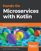 Hands-On Microservices with Kotlin Build reactive and cloud-native microservices with Kotlin using Spring 5 and Spring Boot 2.0 by Juan Antonio Medina Iglesias
