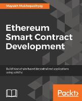 Ethereum Smart Contract Development Build blockchain-based decentralized applications using solidity by Mayukh Mukhopadhyay