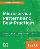 Microservice Patterns and Best Practices Explore patterns like CQRS and event sourcing to create scalable, maintainable, and testable microservices by Vinicius Feitosa Pacheco