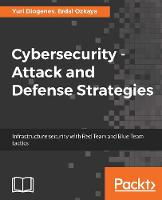 Cybersecurity - Attack and Defense Strategies Infrastructure security with Red Team and Blue Team tactics by Yuri Diogenes, Erdal Ozkaya