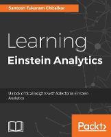 Learning Einstein Analytics Unlock critical insights with Salesforce Einstein Analytics by santosh chitalkar