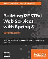 Building RESTful Web Services with Spring 5 Leverage the power of Spring 5.0, Java SE 9, and Spring Boot 2.0 by Ludovic Dewailly, Raja CSP Raman