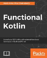 Functional Kotlin Extend your OOP skills and implement Functional techniques in Kotlin and Arrow by Mario Arias, Rivu Chakraborty