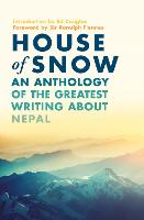 House of Snow An Anthology of the Greatest Writing About Nepal by Sir Ranulph, Bt OBE Fiennes, Ed Douglas
