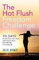 The Hot Flush Freedom Challenge 10 Days to Cool Down, Calm Down and Break Through the Brain Fog of Menopause by Julie Dennis, Deborah Garlick