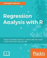 Regression Analysis with R Design and develop statistical nodes to identify unique relationships within data at scale by Giuseppe Ciaburro