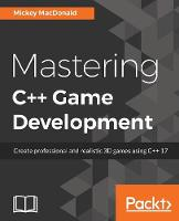Mastering C++ Game Development Create professional and realistic 3D games using C++ 17 by Mickey MacDonald