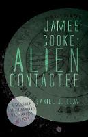James Cooke Alien Contactee by Daniel J. Clay