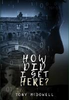 How Did I Get Here? by Tony McDowell