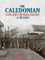 The Caledonian Scotland's Imperial Railway - A History by David Ross