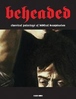 Beheaded Classical Paintings of Biblical Decapitation (Illuminated Masters Volume 1) by Gianfranco Sodoma
