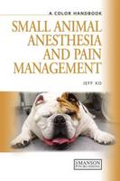 Small Animal Anesthesia and Pain Management A Color Handbook by Jeff Ko