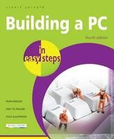 Building a PC in easy steps Covers Windows 8 by Stuart Yarnold