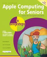Apple Computing for Seniors in Easy Steps Covers OS X El Capitan and iOS 9 by Nick Vandome