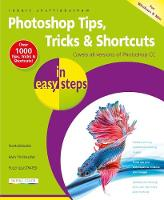 Photoshop Tips, Tricks & Shortcuts in Easy Steps Covers All Versions of Photoshop CC by Robert Shufflebotham