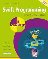 Swift Programming in easy steps Develop iOS apps - covers iOS 11 and Swift 4 by Darryl Bartlett