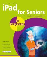 iPad for Seniors in easy steps, 7th Edition Covers iOS 11 by Nick Vandome
