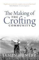 The Making of the Crofting Community by Hunter James