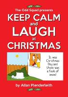 Keep Calm and Laugh at Christmas The Odd Squad Presents by Allan Plenderleith