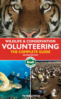 Wildlife & Conservation Volunteering The Complete Guide by Peter Lynch
