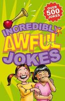Incredibly Awful Jokes Over 500 Jokes by Geddes and Grosset