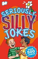 Seriously Silly Jokes Over 500 Jokes by Geddes  & Grosset