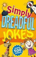 Simply Dreadful Jokes Over 500 Jokes by Geddes & Grosset