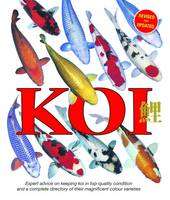 Koi Expert Advice on Keeping Koi in Top-Quality Condition and a Complete Directory of Their Magnificent Colour Varieties by