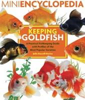 Mini Encyclopedia Keeping Goldfish A Practical Fishkeeping Guide with Profiles of the Most Popular Varieties by