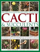 The Practical Illustrated Guide to Growing Cacti & Succulents The Definitive Gardening Reference on Identification, Care and Cultivation, with a Directory of 400 Varieties and 700 Photographs by Miles Anderson
